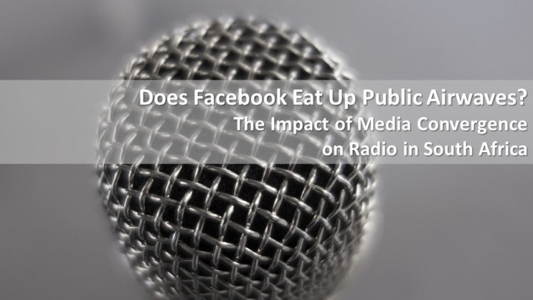 Does Facebook Eat Up Public Airwaves? The Impact of Media Convergence on Radio in South Africa