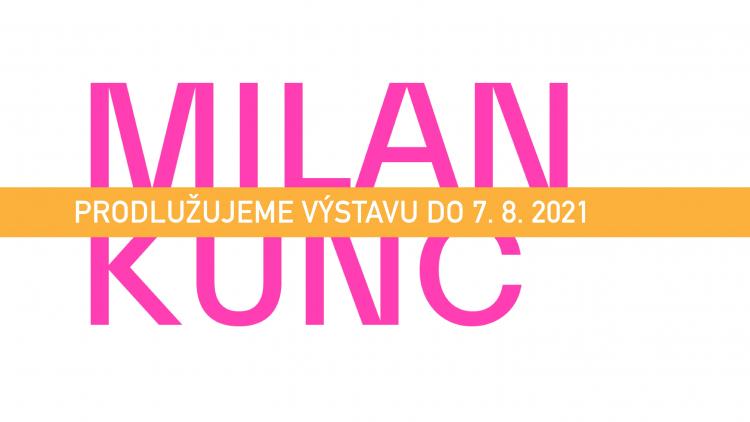 "Milan Kunc                             ""Za hranici představivosti"" – PRODLOUŽENO"